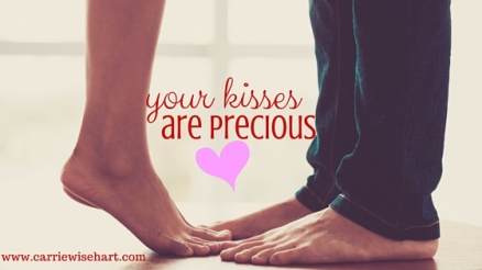 Your kisses