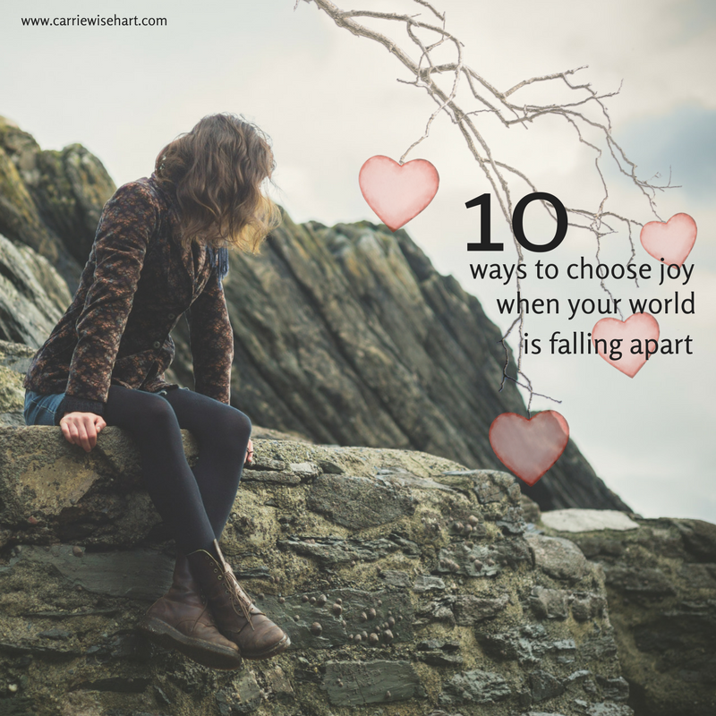10 ways to choose joy when your world is falling apart