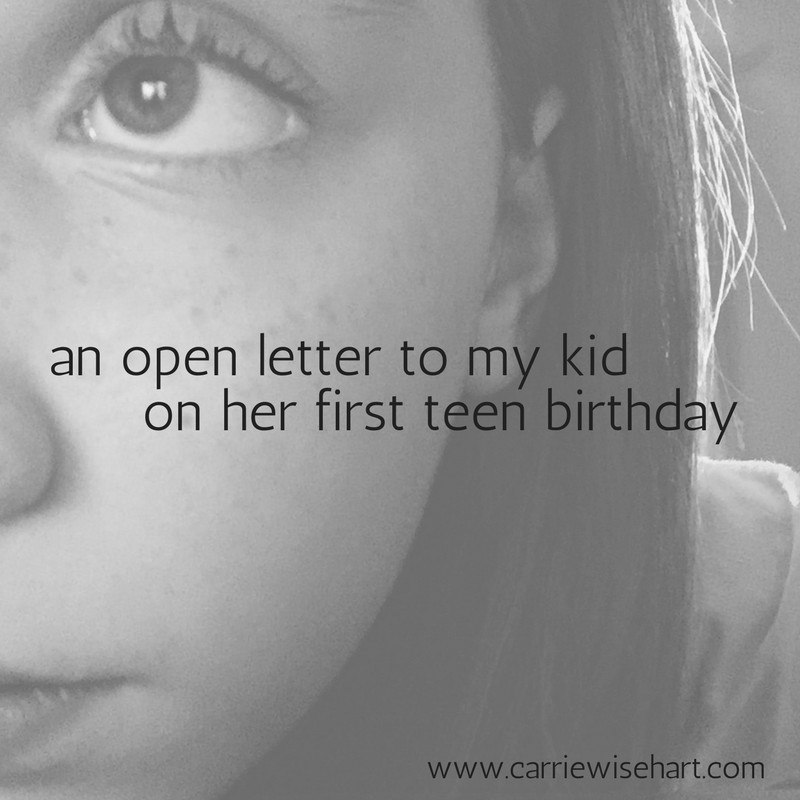 "An open letter to my ""kid"" on her first ""teen"" birthday"