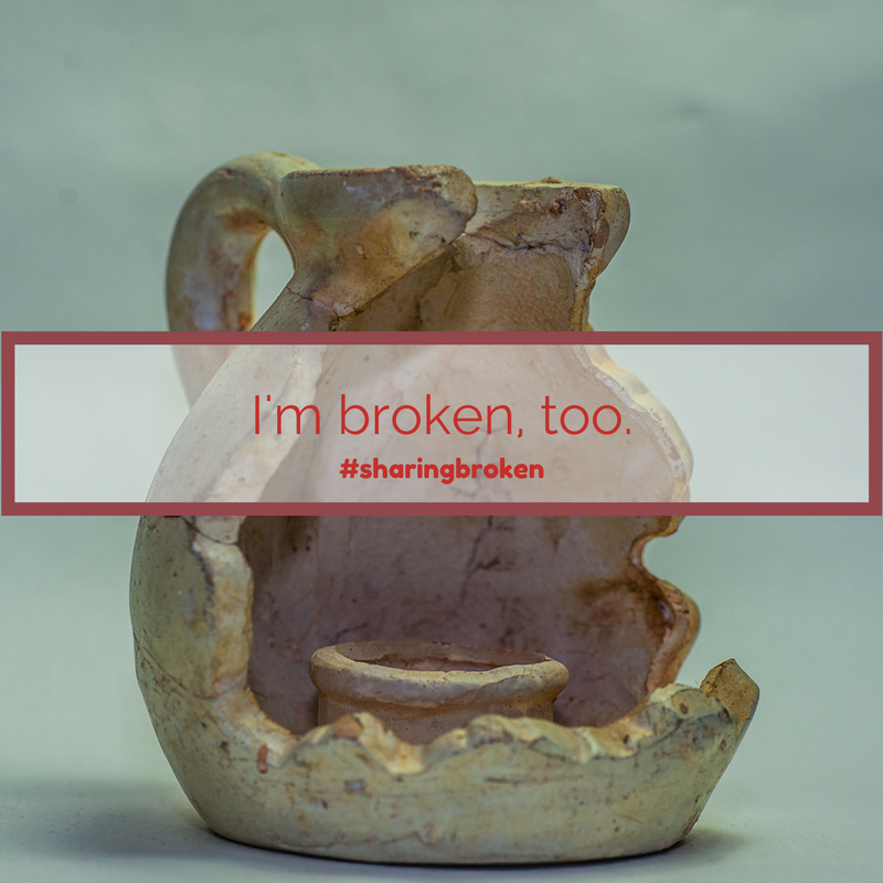 I'm broken, too. #sharingbroken