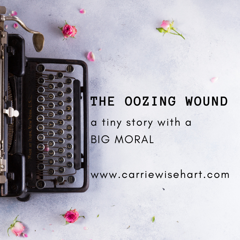 the oozing wound: a tiny story with a BIG MORAL