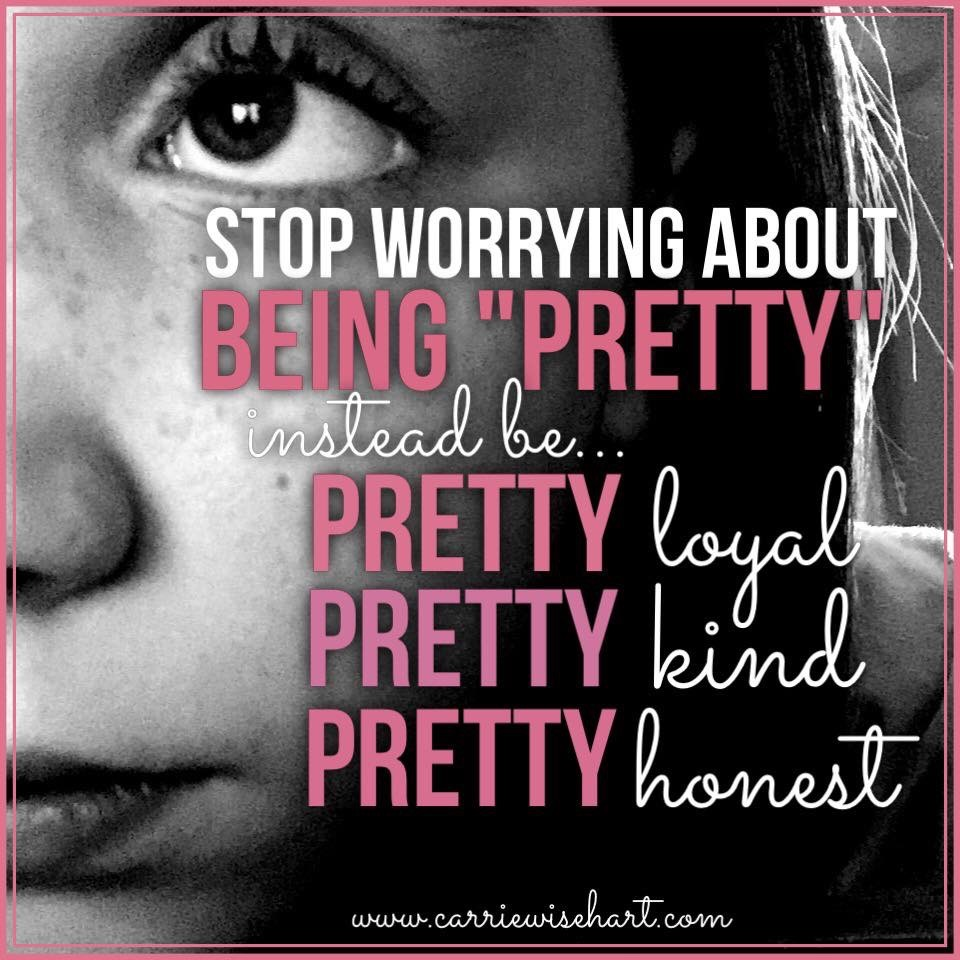 "stop worrying about being ""pretty"""